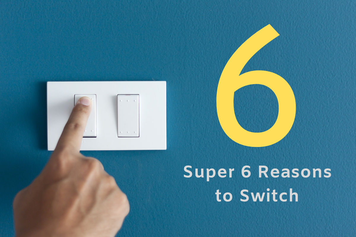 Super 6 Reasons to Switch