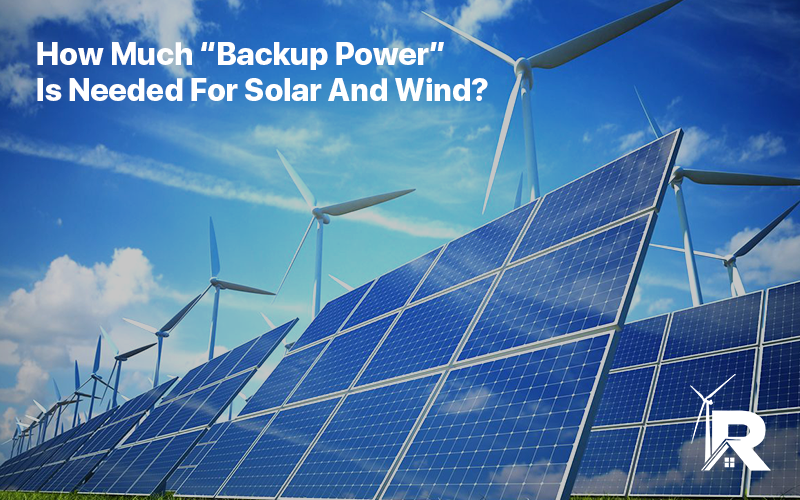 "How Much ""Backup Power"" Is Needed For Solar And Wind?"