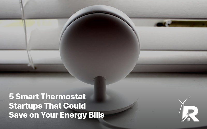 5 Smart Thermostat Startups That Could Save On Your Energy Bills